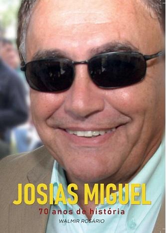 JOSIAS MIGUEL, 70 ANOS DE HISTÓRIAS – O LIVRO